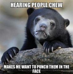 ... Man behind me needs to STFU.  Misophonia is what this is called.