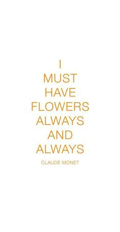 i must have flowers always and always // quotes we love :)
