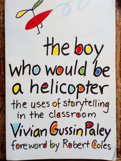 The Hardcover of the Boy Who Would Be a Helicopter; The Uses of Storytelling in the Classroom by Vivian Gussin Paley, Robert Coles Robert Cole, The Reader, Good Books, My Books, Harvard University Press, Thing 1, Classroom Community, Preschool Classroom, Classroom Ideas
