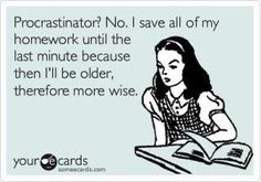 a very good reason to procrastinate