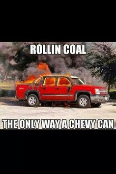The only way a chevy can roll coal