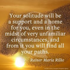 Your solitude will be a home for you.