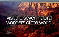 Visit the seven natural wonders of the world. / Bucket List Ideas / Before I Die