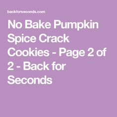 No Bake Pumpkin Spice Crack Cookies - Page 2 of 2 - Back for Seconds