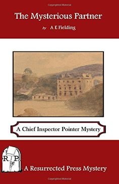 The Mysterious Partner: A Chief Inspector Pointer Mystery by A. E. Fielding http://www.amazon.com/dp/193702296X/ref=cm_sw_r_pi_dp_qUqPvb1FS0TBY