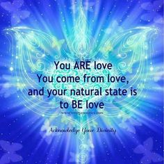 you are love, you come from love, and your natural state is to be love Spiritual Enlightenment, Spiritual Wisdom, Spiritual Awakening, Spiritual Gangster, Spiritual Path, Positive Affirmations, Positive Quotes, Love Quotes, Inspirational Quotes