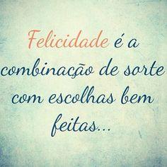 Felicidade é a combinação de sorte com escolhas bem feitas... #felicidade #sorte #escolhas