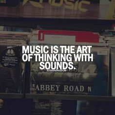 Music is the art of thinking, with sounds. <3