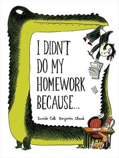 Check out I Didn't Do My Homework Because… by Davide Cali and Benjamin Chaud. The my-dog-ate-my-homework excuse is tired. This book is full of genius excuses, like evil attacking robots and pencil-stealing elves! Missing Homework, Do Homework, Little Books, Good Books, Books To Read, Cali, Leo Lionni, Chapter Books, Children's Book Illustration