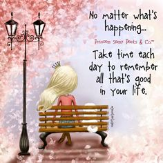 No matter what's happening.take time to remember a that's good in your life. ~ Princess Sassy Pants & Co Sassy Quotes, Cute Quotes, Great Quotes, Inspirational Quotes, Diva Quotes, Fall Quotes, Nice Sayings, Uplifting Quotes, Motivational Quotes