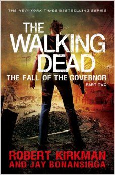 The Walking Dead: The Fall of the Governor: Part Two (The Walking Dead Series): Robert Kirkman, Jay Bonansinga