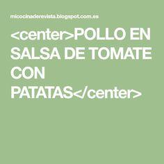 <center>POLLO EN SALSA DE TOMATE CON PATATAS</center>