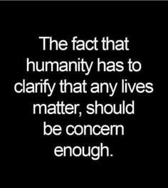 """""""ALL lives matter, human or otherwise; a lack of respect for every part of Nature will be Man's demise if this doesn't change, plain and simple"""" -PT on HUMANITY, 'The fact that humanity has to clarify that any lives matter, should be concern enough. Great Quotes, Quotes To Live By, Me Quotes, Inspirational Quotes, Inspiring Sayings, The Words, Cool Words, Journaling, Quotable Quotes"""
