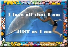 I love all that I am just as I am!