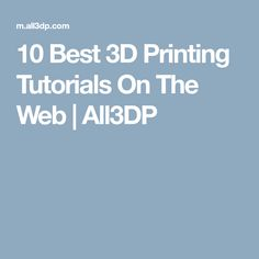 10 Best 3D Printing Tutorials On The Web | All3DP