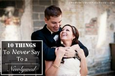 For all my newlyweds and soon to be newlyweds out there! 10 Things To Never Say to A Newlywed. Seriously.