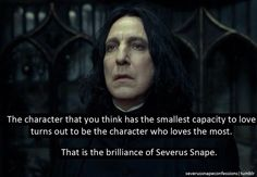 Loved how developed a character Snape was. The best way to make your readers love you is to deceive them.