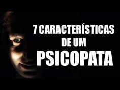 7 CARACTERÍSTICAS DE UM PSICOPATA - YouTube