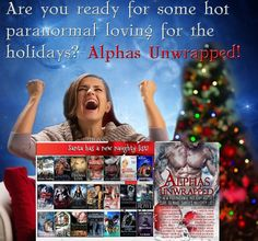 21 Paranormal Tales so hot, they're sure to make Santa's Naughty List! Now's your chance to own this LIMITED Edition Boxed Set. Grab your copy before it's gone! The alphas are hot! The heroines are sassy! These ALL NEW stories are guaranteed to heat up your holidays! http://www.amazon.com/Alphas-Unwrapped-Paranormal-Shifters-Werewolves-ebook/dp/B014VCCLGI
