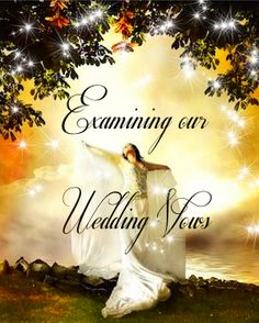 MARRIAGE VOWS ARE NOT JUST LYRICAL WORDS STRUNG TOGETHER TO APPEASE THE HEARERS BUT THEY ARE PROMISES MADE FROM THE HEART OF GOD THROUGH TWO PEOPLE TO DO THEIR BEST TO GLORIFY GOD IN AND THROUGH THEIR UNION