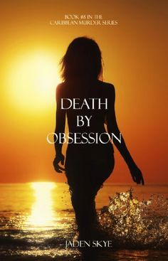 Death by Obsession (Book #8 in the Caribbean Murder series) by Jaden Skye, http://www.amazon.com/dp/B00GI9969I/ref=cm_sw_r_pi_dp_QcHCtb1DTTBFH