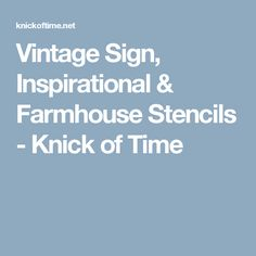 Vintage Sign, Inspirational & Farmhouse Stencils - Knick of Time