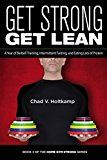 Free Kindle Book -   Get Strong Get Lean: A Year of Barbell Training, Intermittent Fasting, and Eating Lots of Protein (Home Gym Strong Book 4) Check more at http://www.free-kindle-books-4u.com/sports-outdoorsfree-get-strong-get-lean-a-year-of-barbell-training-intermittent-fasting-and-eating-lots-of-protein-home-gym-strong-book-4/