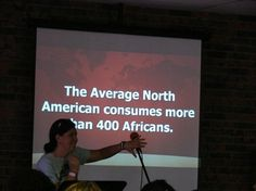 This is why grammar is important //  The average North American consumes more than 400 Africans