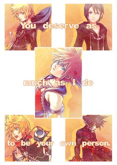 You deserve as much as I do to be your own person. Kingdom Hearts