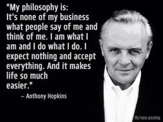 the wisdom of Sir Anthony Hopkins Great Motivational Quotes, Wise Quotes, Quotable Quotes, Great Quotes, Words Quotes, Wise Words, Positive Quotes, Inspirational Quotes, Sayings
