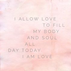 I allow Love to fill my body and Soul all day ~ I am love ~❤~