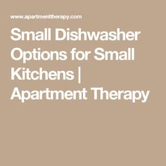 Small Dishwasher Options for Small Kitchens   Apartment Therapy