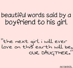 "Beautiful words said by a boyfriend to his girlfriend: ""The next girl I will love on this earth will be, OUR DAUGHTER."""