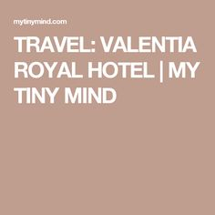 TRAVEL: VALENTIA ROYAL HOTEL   MY TINY MIND