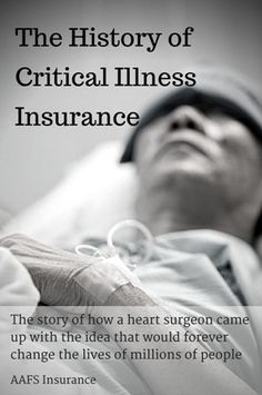 The history of critical illness insurance traces back to a South African heart surgeon, who in 1967, performed the first human to human heart transplant.