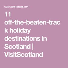 11 off-the-beaten-track holiday destinations in Scotland | VisitScotland