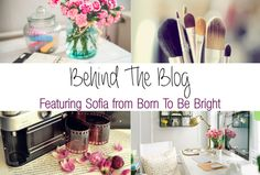 Behind The Blog featuring Sofia from Born To Be Bright…