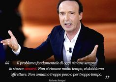 The fundamental problem today remains the same: love. There remains a long time, we have to hurry. We do not like too little or for too long. - Roberto Benigni -