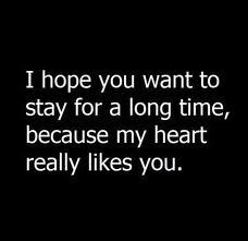 I hope you want to stay for a long time, because my heart really likes you.