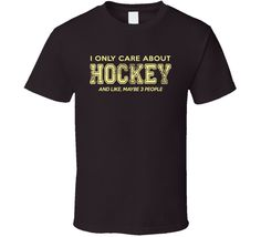 I Only Care About Hockey T Shirt