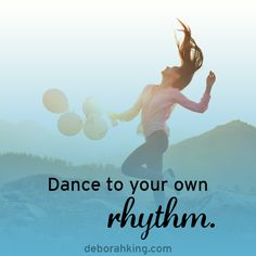 Inspirational Quote: Dance to your own rhytm. Hugs, Deborah #EnergyHealing #Qotd #Wisdom #Dance