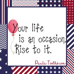 Your life is an occasion.  Rise to it.   PaulaTooths.com  ೋ Paz ೋ  #gratitude #leadership #success #goals #changes #positive #motivation #inspire #happiness #chances #opportunities #possibilities #smile  #goodvibes  #dreams #quotes #hope #faith #abundance #fearless #inspiration #reachyourgoals #positivethinking #paulatooths #socialmedia  #digitalmarketing #businessstartup