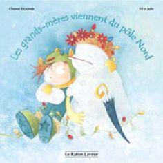 Les grands-mères viennent du Pôle Nord, Chantal Dézainde, illust. Fil et Julie, Bayard Canada, coll. Raton laveur, 24 pages