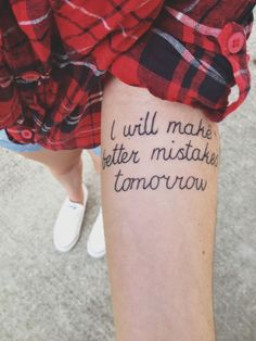 """I will make better mistakes tomorrow"" #tattoo #ink #tatts"