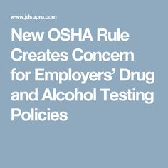 New OSHA Rule Creates Concern for Employers' Drug and Alcohol Testing Policies