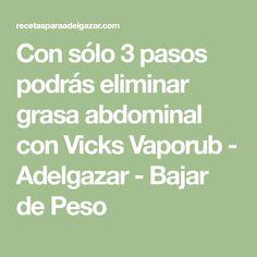 Con sólo 3 pasos podrás eliminar grasa abdominal con Vicks Vaporub - Adelgazar - Bajar de Peso