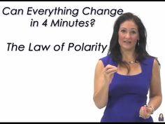 The Law of Polarity.......Can Everything Change in 4 Minutes?