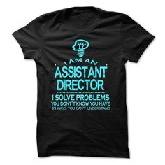 i am an ASSISTANT DIRECTOR T Shirt, Hoodie, Sweatshirts - hoodie #tee #teeshirt