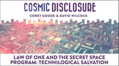 Cosmic Disclosure with David Wilcock -  Law of One and the Secret Space Programs: Technological Salvation Season 6, Episode 13 - 11/29/2016 -   Beyond the advanced gadgetry and technological pageantry, the most profound revelations from... #DavidWilcock #CoreyGoode