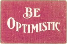 be optimistic in times of trouble. prepare for defeat but look forward to the win